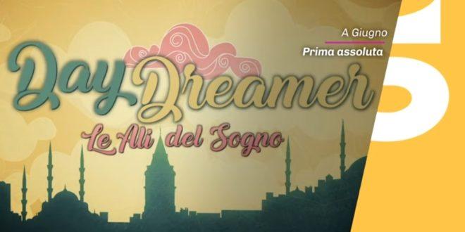 DAYDREAMER, da giugno su Canale 5